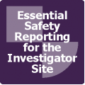 Essential Safety Reporting for the Investigator Site