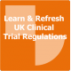 Learn & Refresh UK Clinical Trial Regulations Online Training