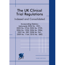 UK Clinical Trial Regulations, Indexed and Consolidated (3rd Edition)