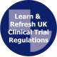 Learn & Refresh UK Clinical Trial Regulations